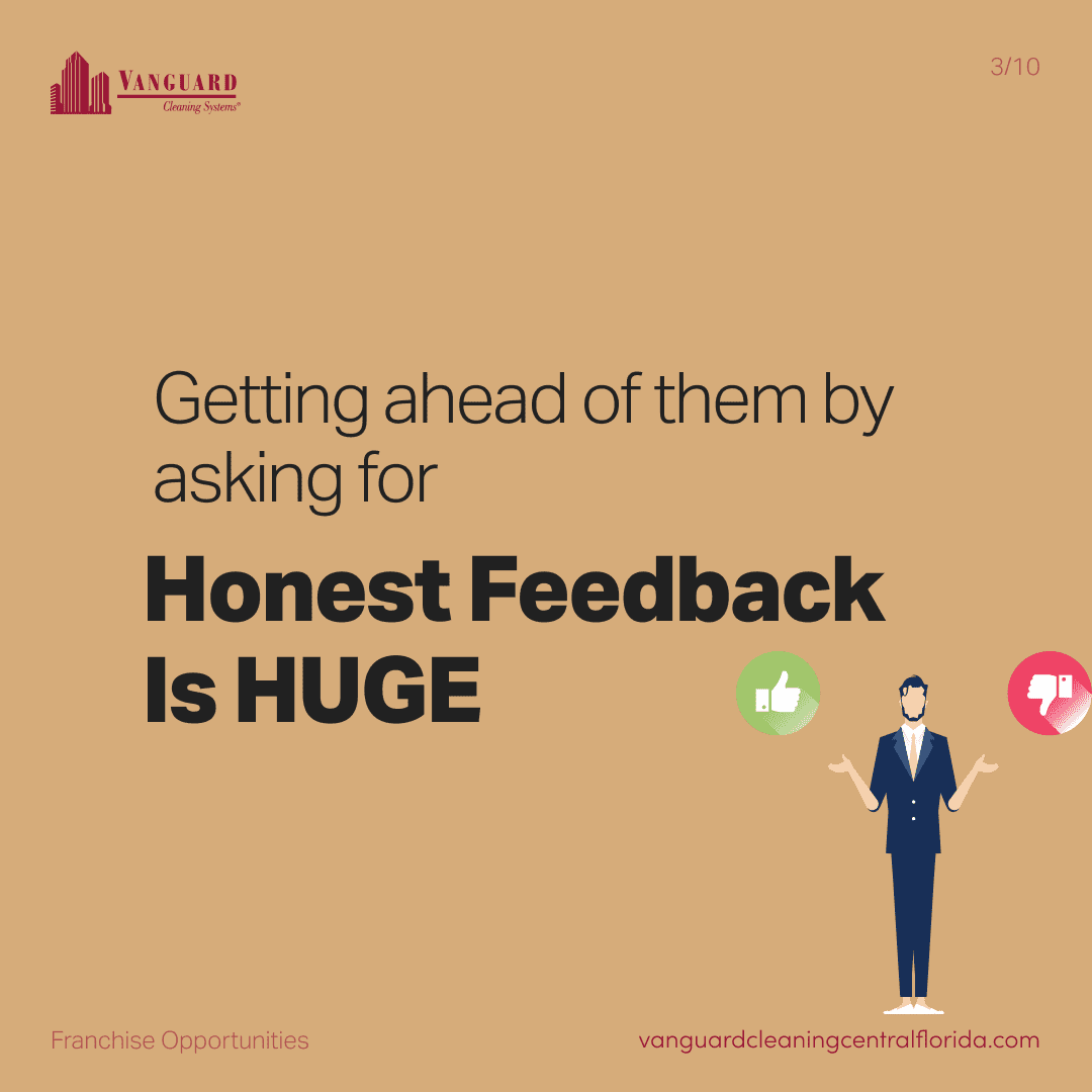 Getting ahead of them by asking for honest feedback is huge