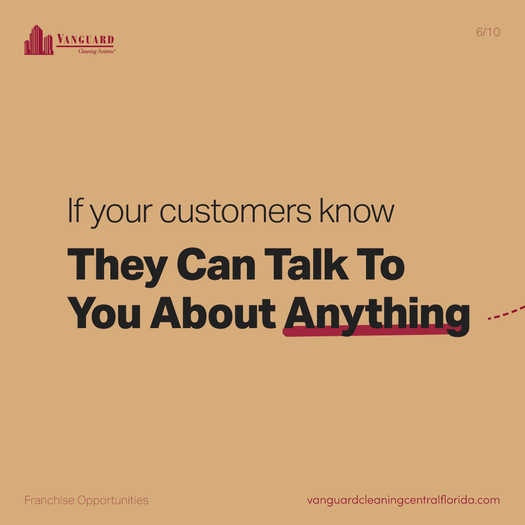If your customers know they can talk to you about anything