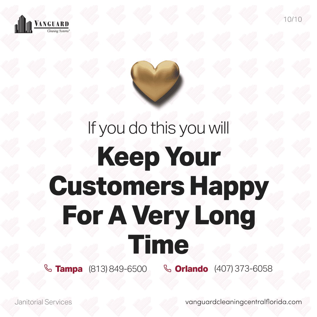 If you do this you will keep your customers happy for a very long time