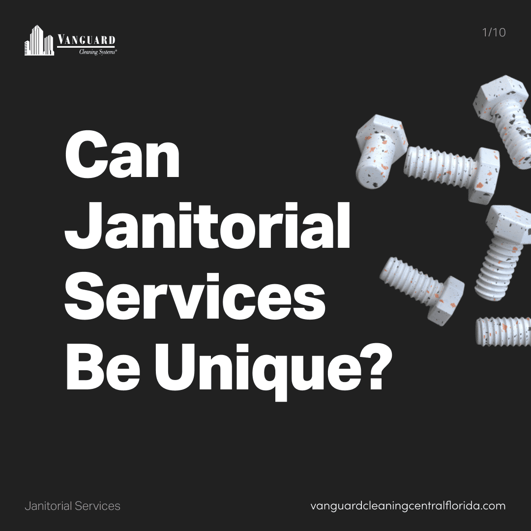 Can janitorial services be unique?