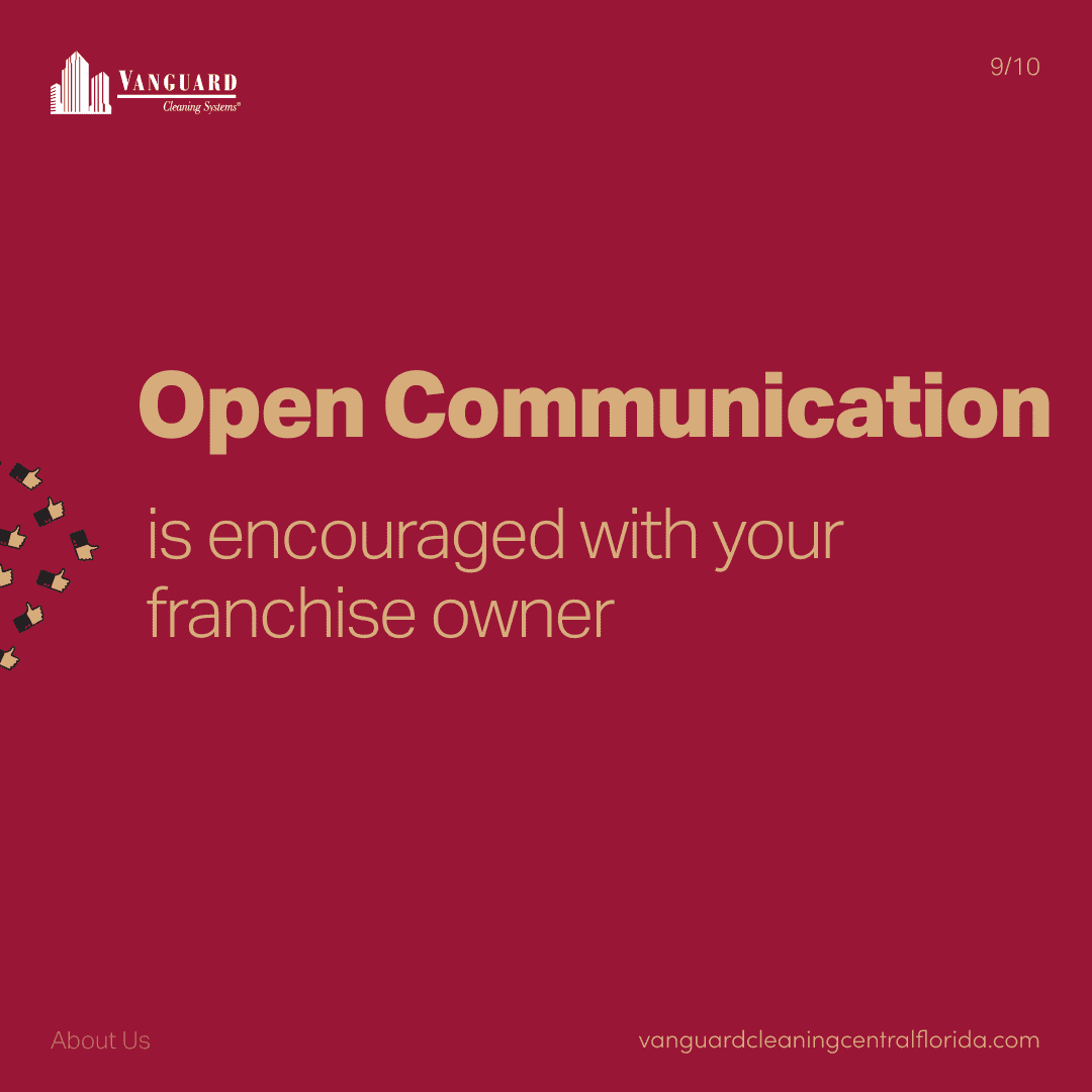 Open communication is encourages with your franchise owner