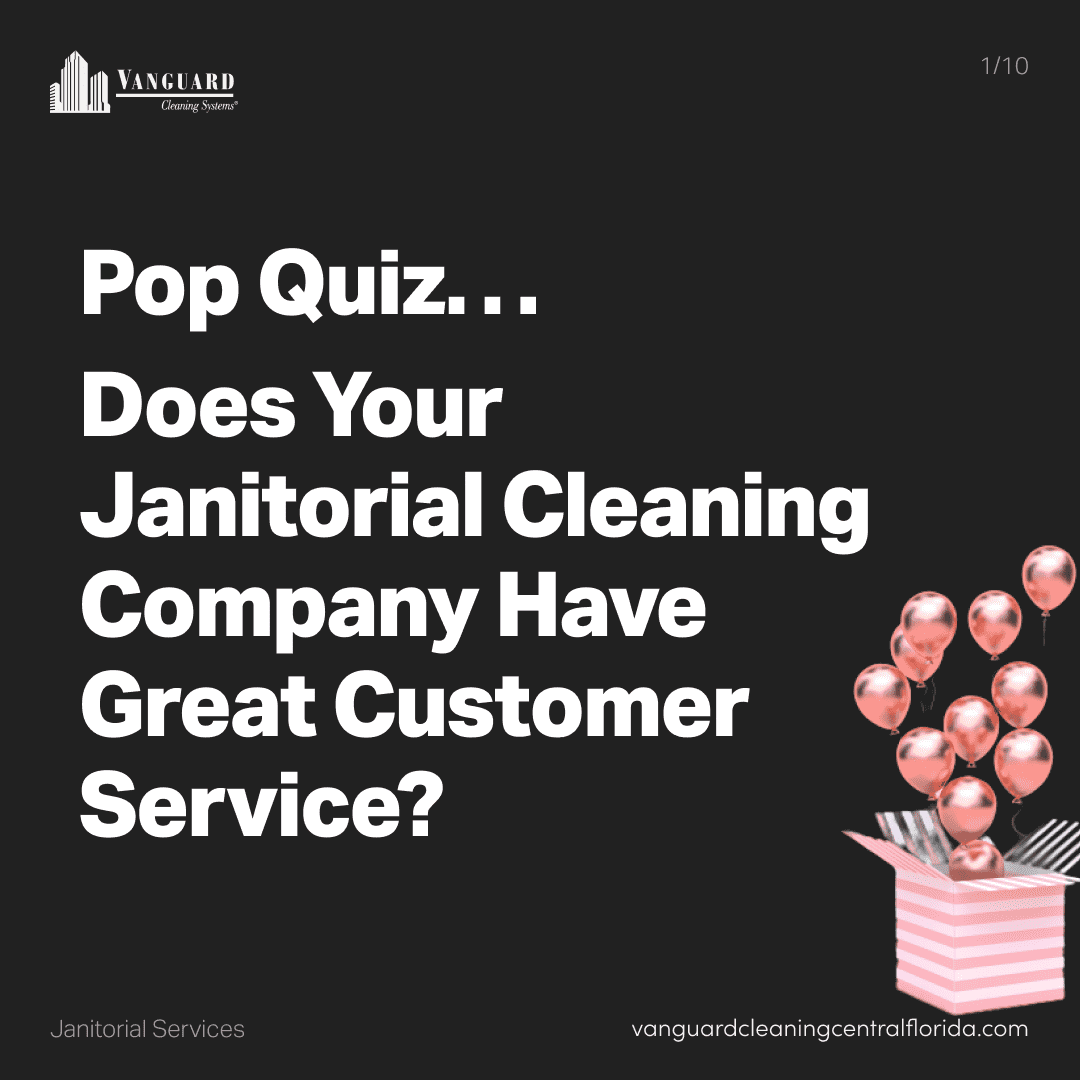 Does your current janitorial cleaning company have great customer service?