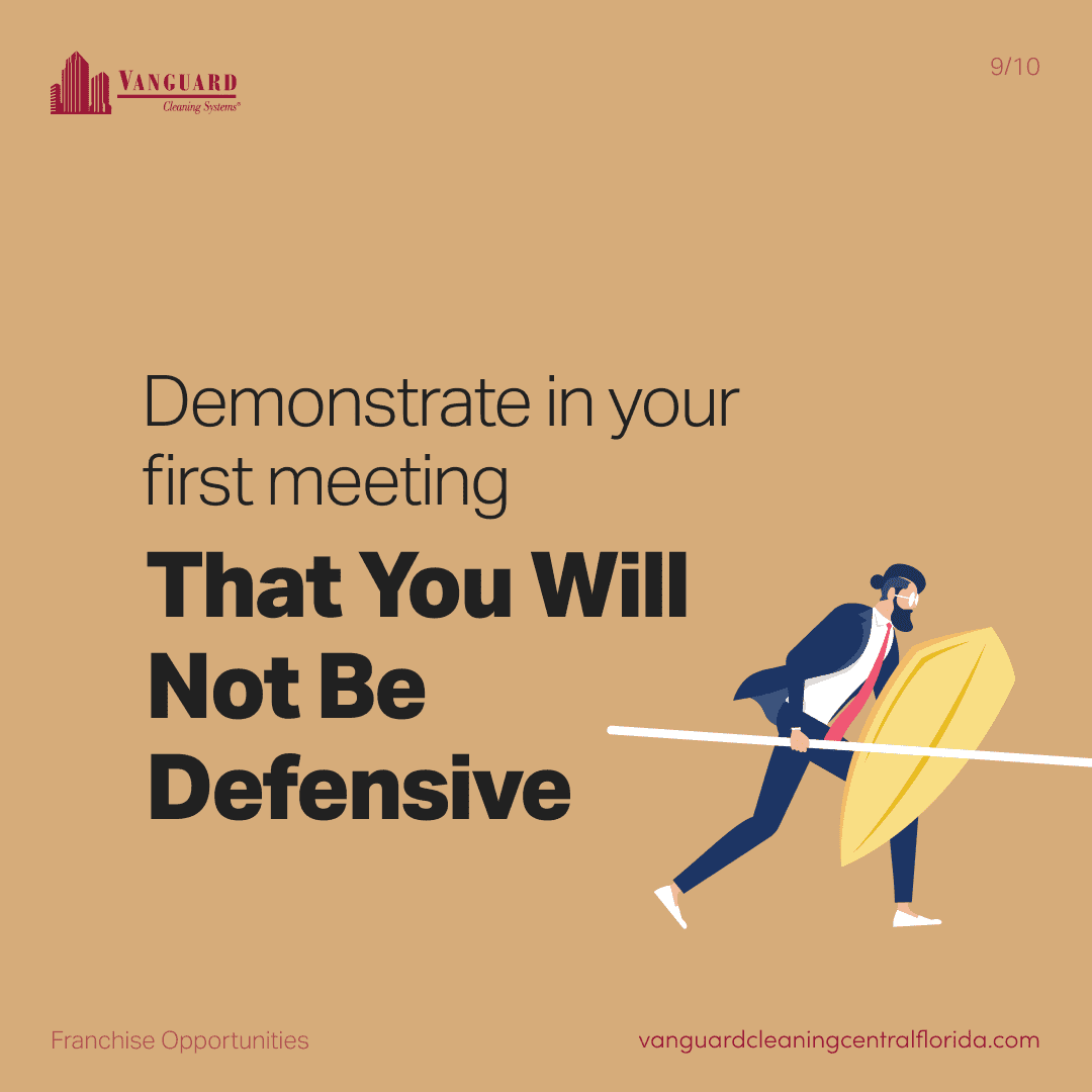 Demonstrate in your first meeting that you will not be defensive