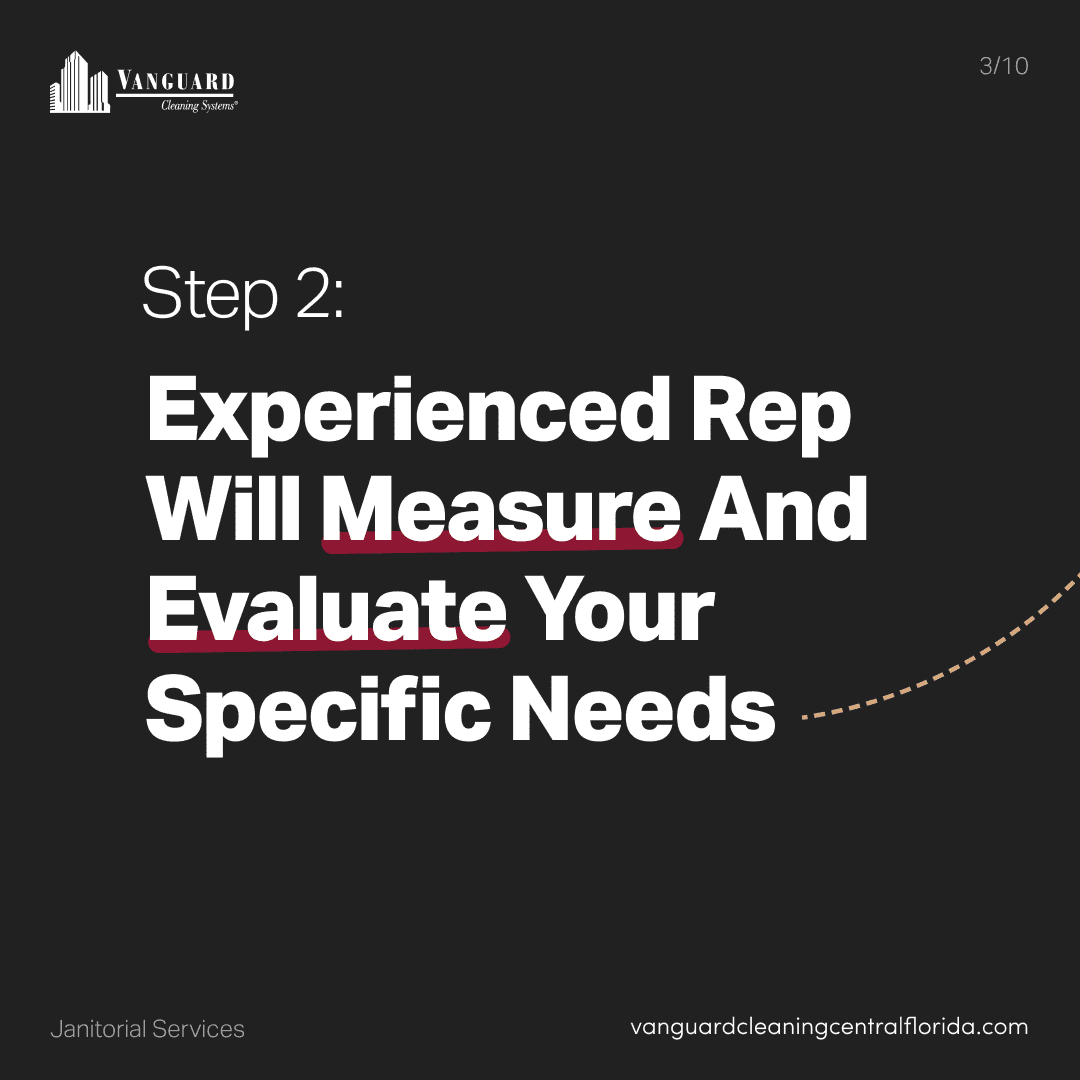 Step 2: Experienced Rep will measure and evaluate your specific cleaning needs