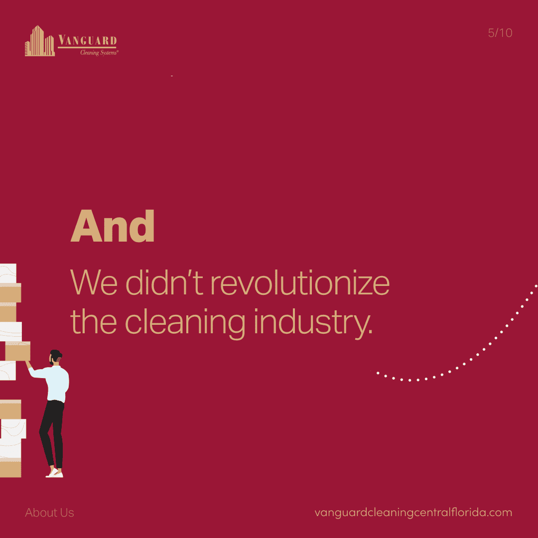 And, we didn't revolutionize the cleaning industry