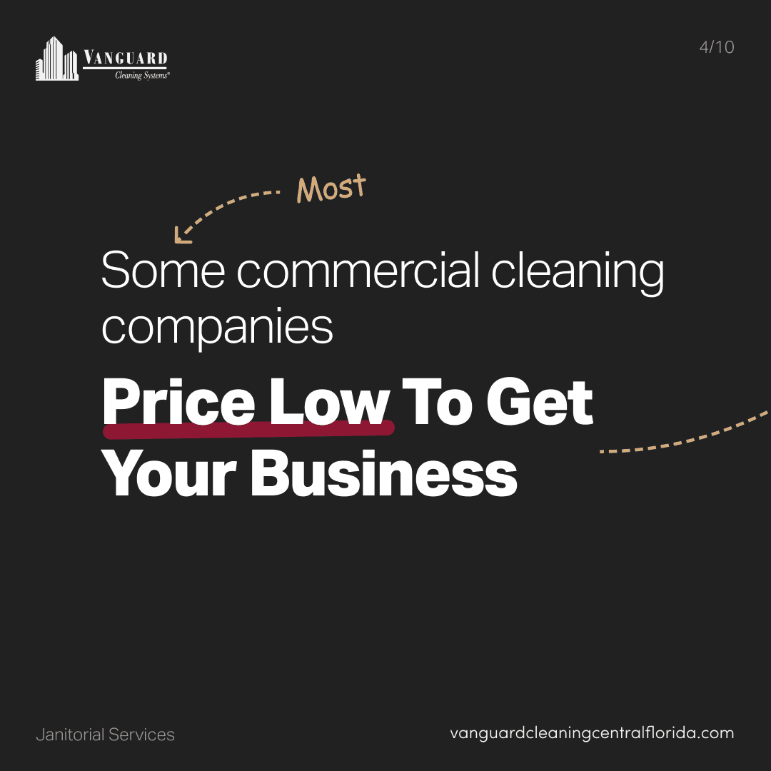 Some commercial cleaning companies price low to get your business