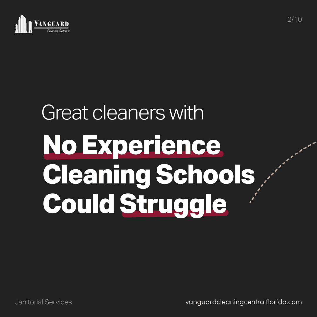 Great cleaners with no experience cleaning schools could struggle