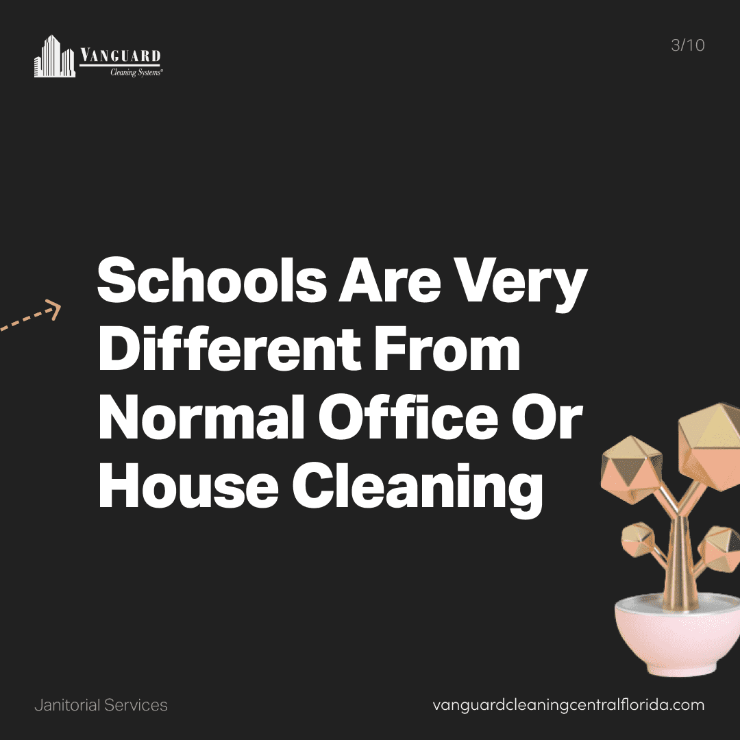 Schools are very different from normal office or house cleaning
