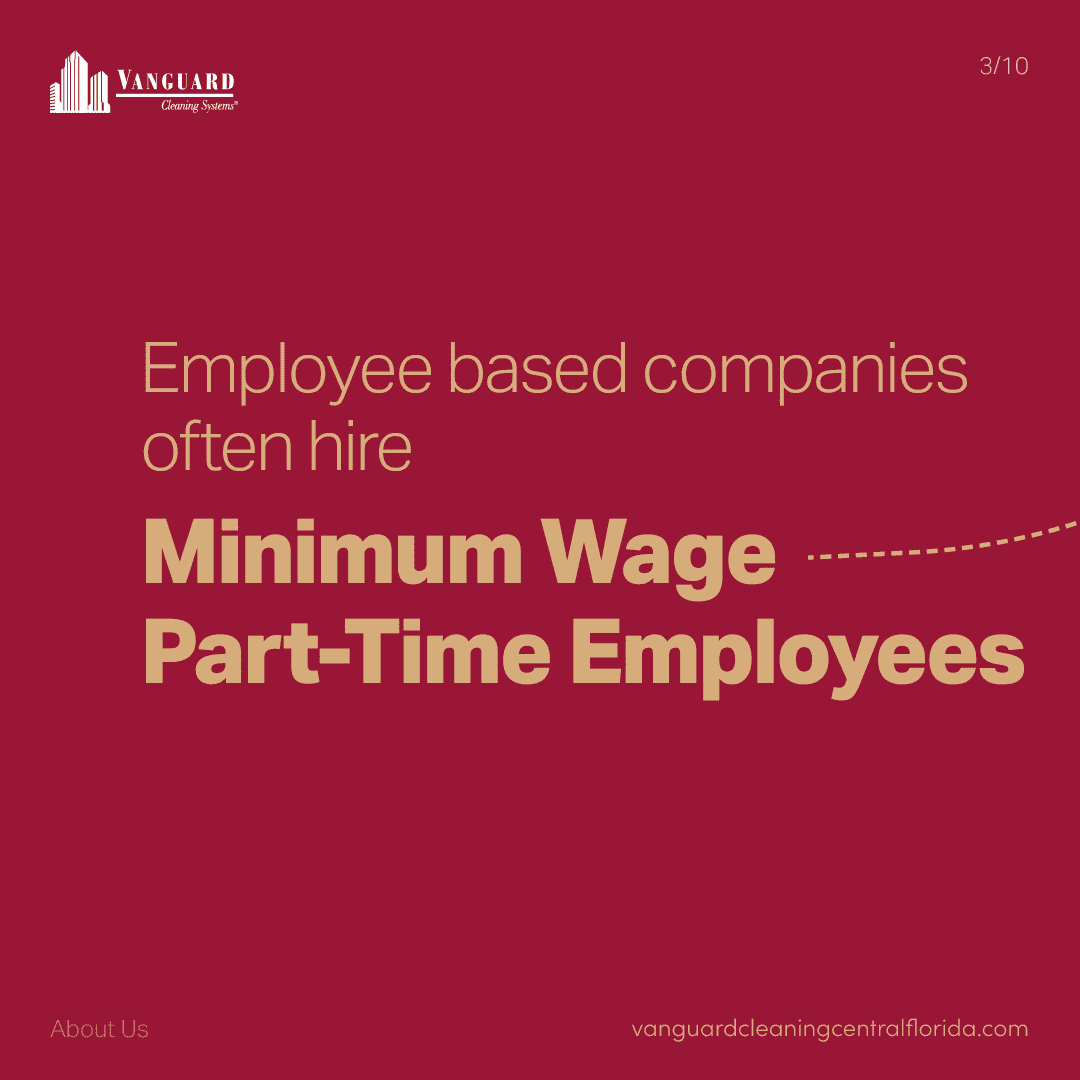 Employee cleaning companies often hire minimum wage part-time employees