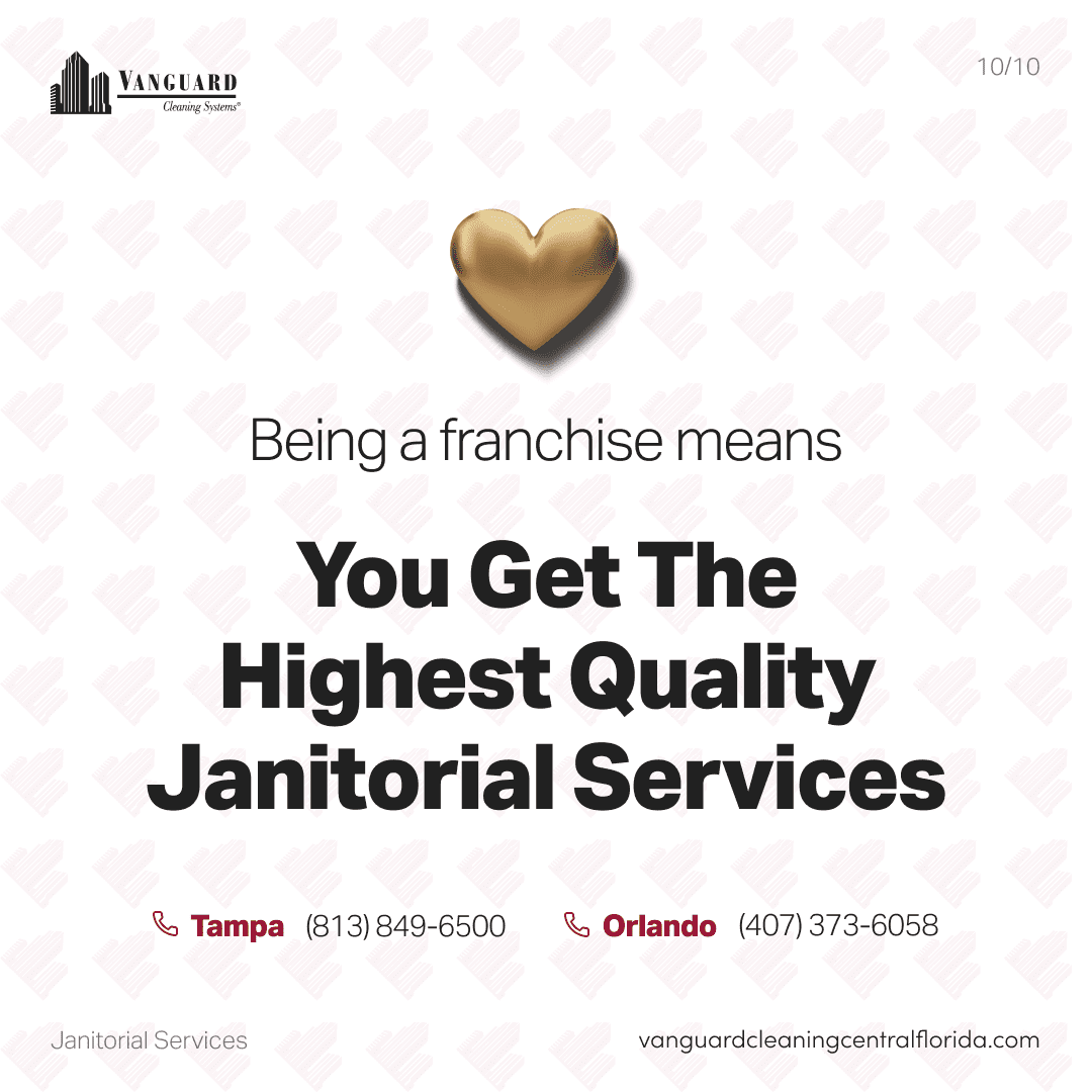 You get the highest quality janitorial services