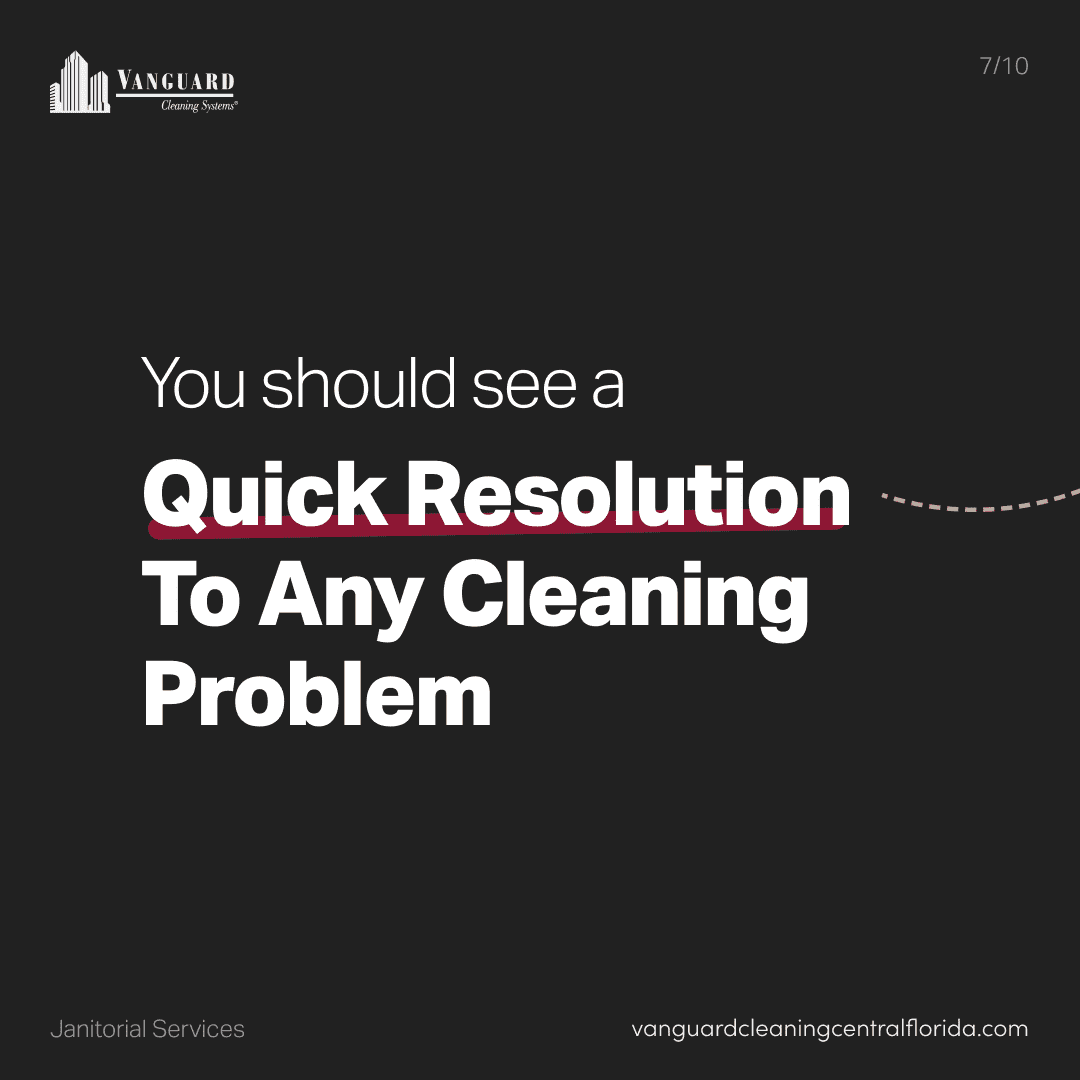 You should see quick resolution to any cleaning problem