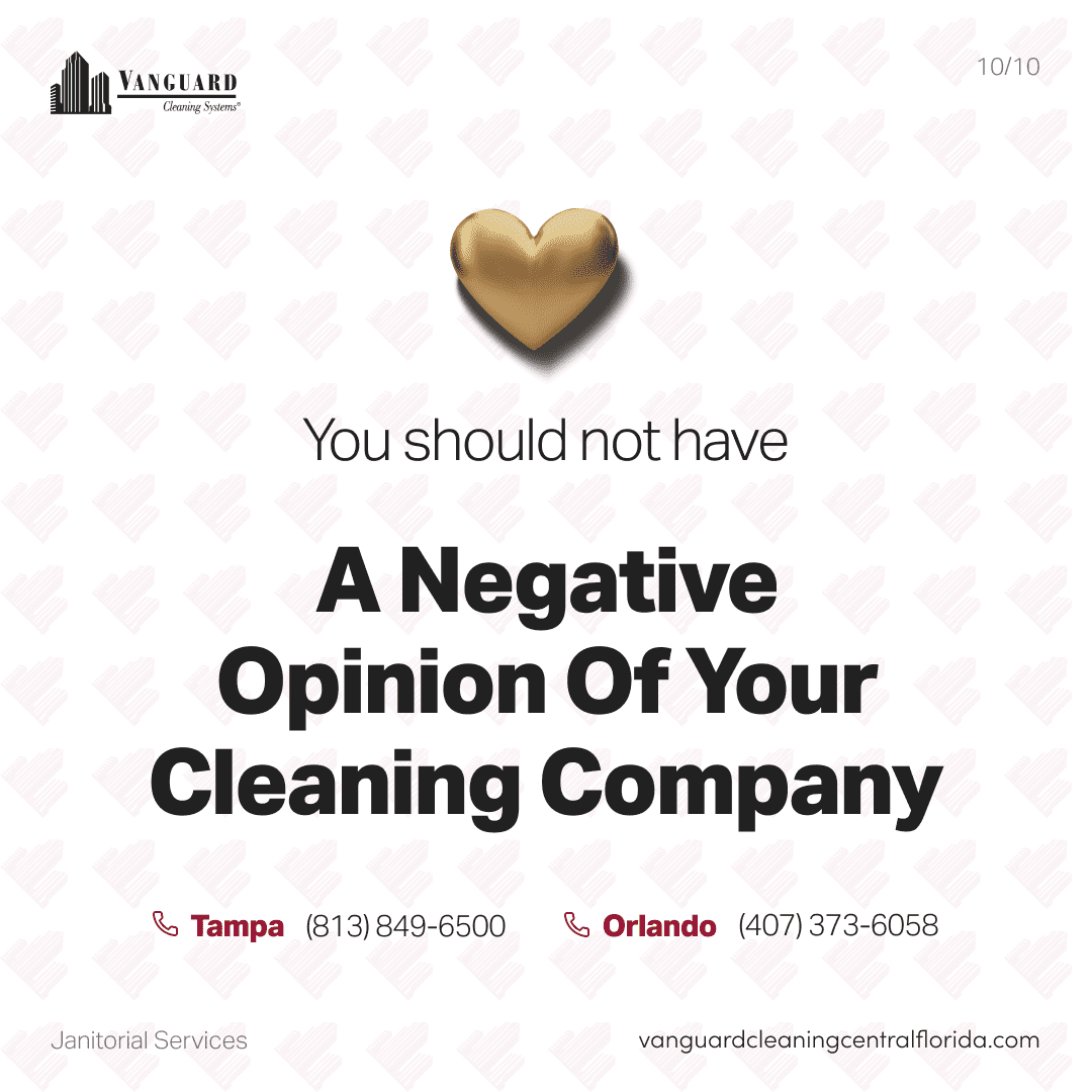 You should not have a negative opinion of your cleaning company
