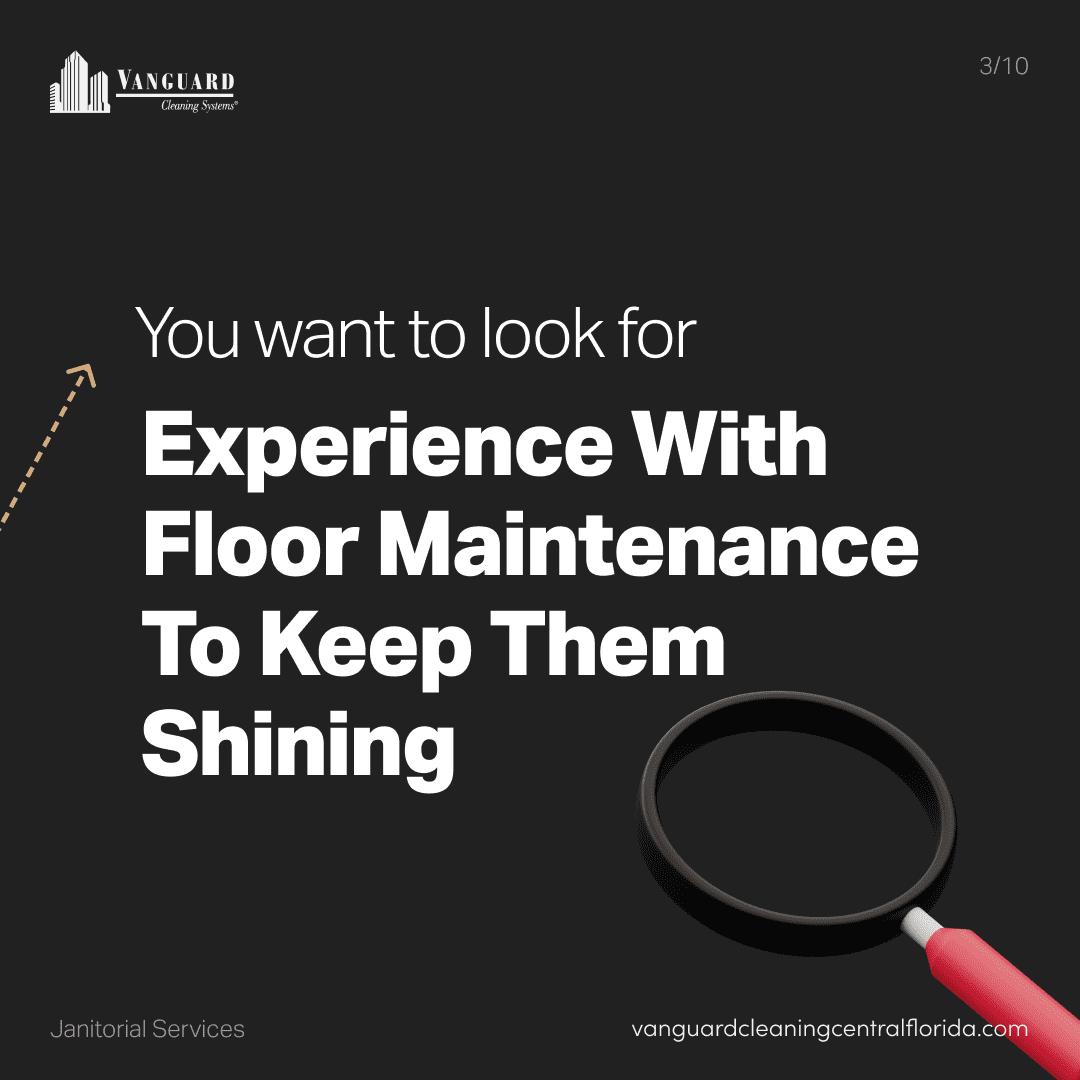 You want to look for experience with floor maintenance to keep them shining