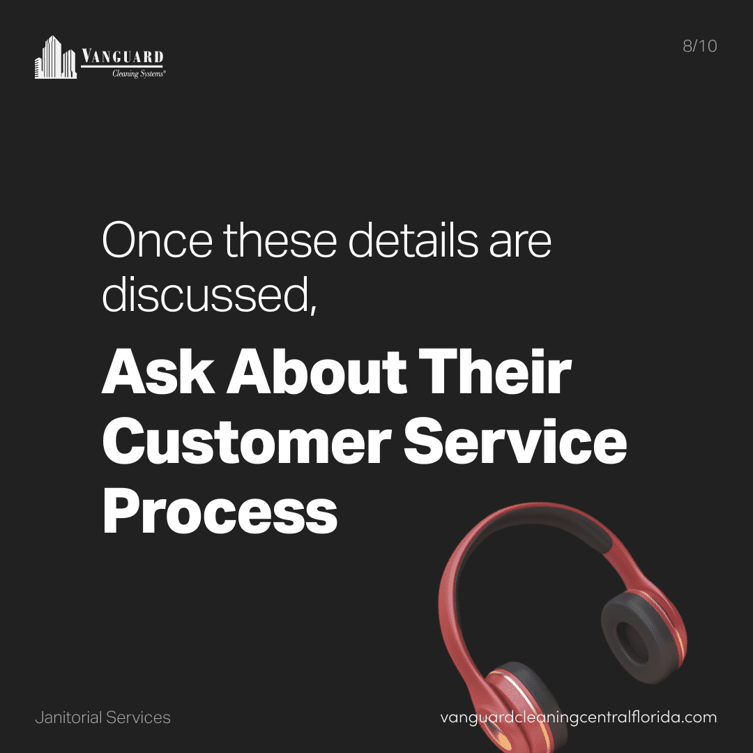 Once these details are discussed, ask about their customer service process