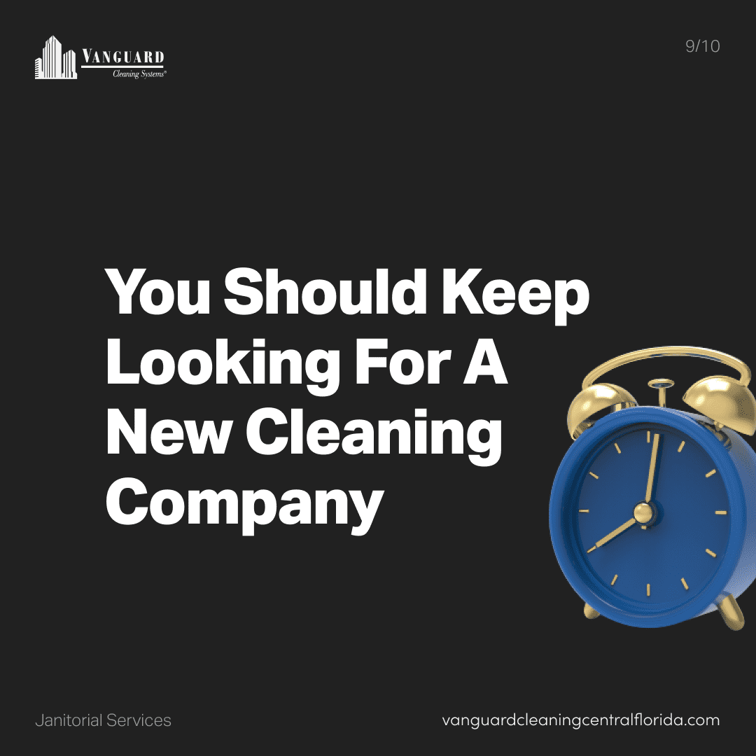 You should keep looking for a new cleaning company